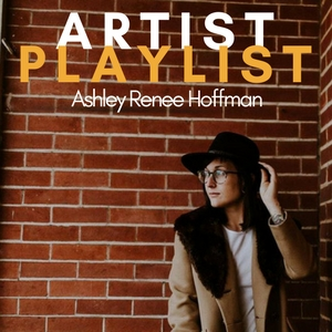 ASHLEY RENEE HOFFMAN PLAYLIST